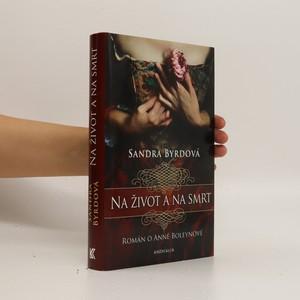 náhled knihy - Na život a na smrt : román o Anně Boleynové