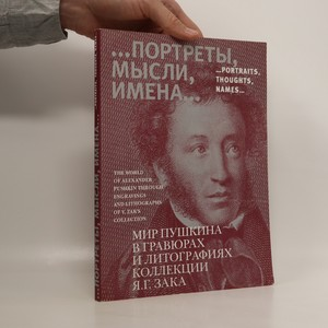 náhled knihy - ...Portraits, Thoughts, Names.. : the World of Alexander Pushkin Through Engravings and Lithographs of Y. Zak's Collection