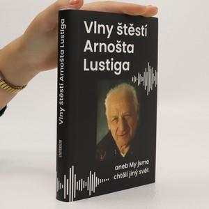 náhled knihy - Vlny štěstí Arnošta Lustiga aneb My jsme chtěli jiný svět