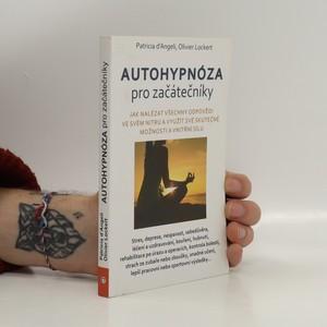 náhled knihy - Autohypnóza pro začátečníky : jak nalézt všechny odpovědi ve svém nitru a využít své skutečné možnosti a vnitřní sílu