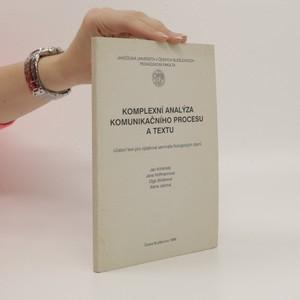 náhled knihy - Komplexní analýza komunikačního procesu a textu : učební text pro výběrové semináře filologických oborů