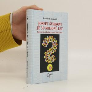 náhled knihy - Josefu Švejkovi je 30 milionů let. Eseje ze třetí kultury v roce 2001/2002