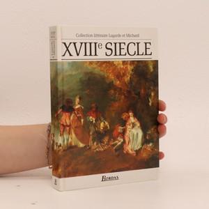 náhled knihy - XVIIIe siècle : les grands auteurs français : anthologie et histoire littéraire