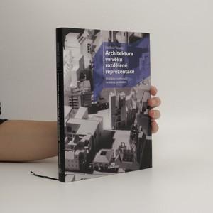 náhled knihy - Architektura ve věku rozdělené reprezentace : problém tvořivosti ve stínu produkce
