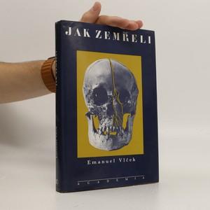 náhled knihy - Jak zemřeli : významné osobnosti českých dějin z pohledu antropologie a lékařství