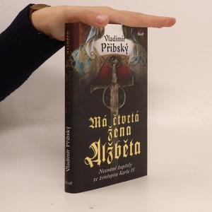 náhled knihy - Má čtvrtá žena Alžběta. Neznámé kapitoly ze životopisu Karla IV.