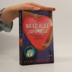 náhled knihy - Na co Alice zapomněla : může vás snad potkat něco lepšího než ztráta paměti?