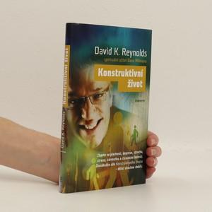 náhled knihy - Konstruktivní život : zbavte se plachosti, deprese, strachu, stresu, zármutku, chronické bolesti : dosáhněte cíle Konstruktivního života: dělat všechno dobře