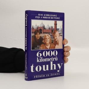náhled knihy - 6000 kilometrů touhy : Příběh ze života