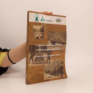 náhled knihy - Z historie lesního dopravnictví. Z histórie lesného dopravníctva. From the forest transport history