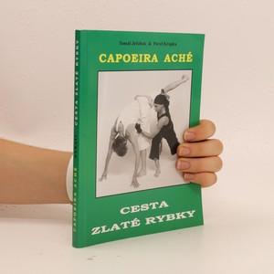 náhled knihy - Cesta zlaté rybky : brazilské bojové umění Capoeira Aché