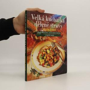 náhled knihy - Velká kuchařka dělené stravy : zásady dělené stravy, vzorový týdenní jídelníček a originální recepty