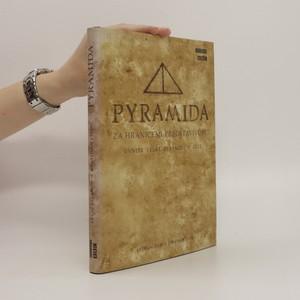 náhled knihy - Pyramida : za hranicemi představivosti : uvnitř velké pyramidy v Gíze