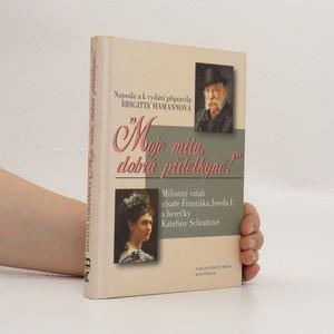 náhled knihy - Moje milá, dobrá přítelkyně! : Milostný vztah císaře Františka Josefa I. a herečky Kateřiny Schrattové