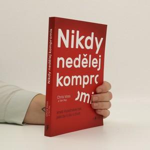 náhled knihy - Nikdy nedělej kompromis, aneb, vyjednávej tak, jako by ti šlo o život