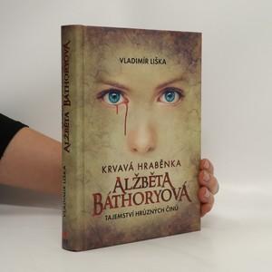 náhled knihy - Krvavá hraběnka Alžběta Báthoryová : tajemství hrůzných činů