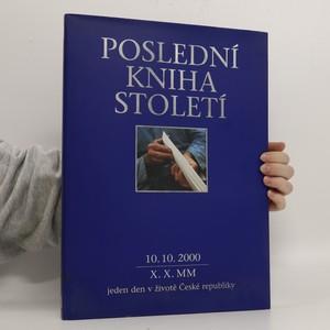 náhled knihy - Poslední kniha století. 10.10.2000 - X.X.MM : jeden den v životě České republiky. The last book of the century (a day in the life of Czech Republic)