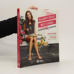 náhled knihy - Sladký život bez cukru : osmitýdenní detoxikační program a kuchařka