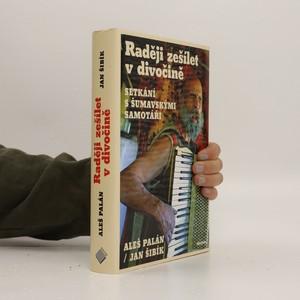 náhled knihy - Raději zešílet v divočině : setkání s šumavskými samotáři