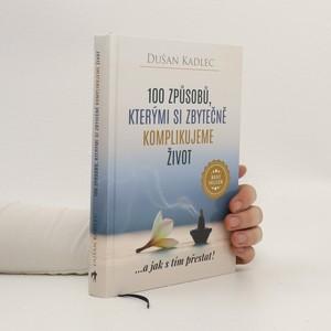 náhled knihy - 100 způsobů, kterými si zbytečně komplikujeme život : ...a jak s tím přestat!