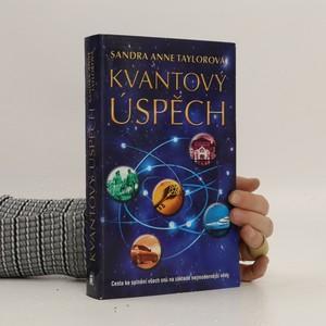 náhled knihy - Kvantový úspěch. Cesta ke splnění všech snů na základě nejmodernější vědy