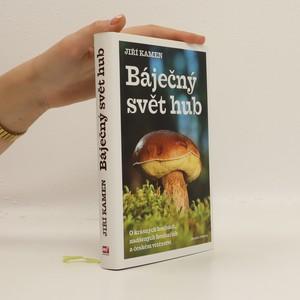 náhled knihy - Báječný svět hub : o krásných houbách, nadšených houbařích a českém vítězství