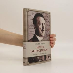 náhled knihy - Hitler jako vojevůdce. Jeho role v 1. a 2. světové válce