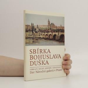 náhled knihy - Sbírka Bohuslava Duška : (obrazy, sochy, kresby, grafika) dar Národní galerii v Praze