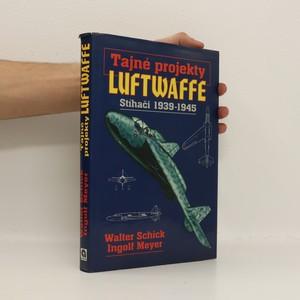 náhled knihy - Tajné projekty Luftwaffe. Stíhači 1939-1945