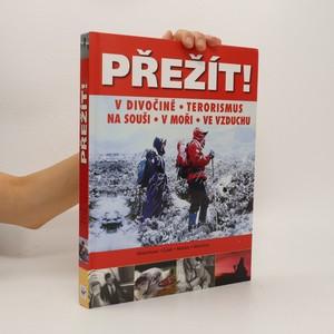 náhled knihy - Přežít! : příroda, terorismus : přežití v extrémních situacích: na souši, v moři a ve vzduchu