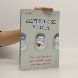 náhled knihy - Zeptejte se pilota : vše, co jste kdy chtěli vědět o letecké dopravě a cestování letadlem