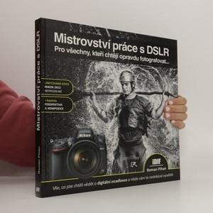 náhled knihy - Mistrovství práce s DSLR : vše, co jste chtěli vědět o digitální zrcadlovce a nikdo vám to neuměl vysvětlit