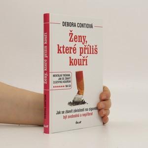 náhled knihy - Ženy, které příliš kouří : jak se zbavit závislosti na cigaretě, být svobodná a nepřibrat
