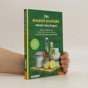 náhled knihy - Pět domácích prostředků nahradí celou drogerii : zkuste to zvládnout sami! : více než 300 návodů a 33 receptů, které ušetří vaše peníze i životní prostředí