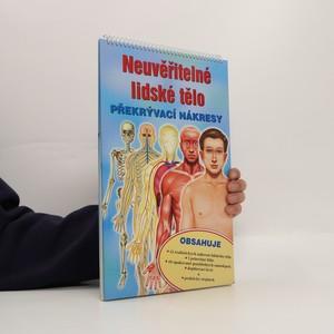 náhled knihy - Neuvěřitelné lidské tělo : překrývací nákresy