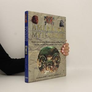 náhled knihy - Americká mytologie. Ilustrovaná encyklopedie bohů, duchů a posvátných míst Severní Ameriky, Mezoameriky a Jižní Ameriky