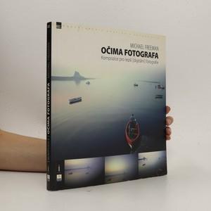 náhled knihy - Očima fotografa : Kompozice pro lepší (digitální) fotografie