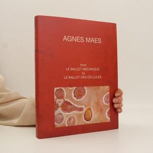 náhled knihy - Agnes Maes. From le ballet mécanique to le ballet des cellules