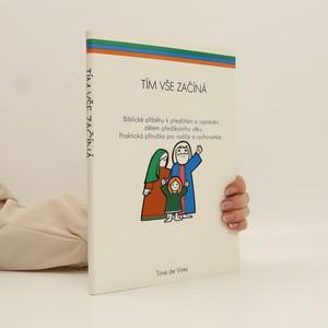 náhled knihy - Tím vše začíná: Biblické příběhy k předčítání a vyprávění dětem předškolního věku