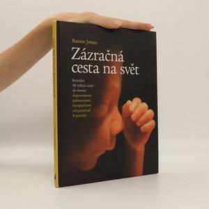 náhled knihy - Zázračná cesta na svět : kronika 38 týdnů cesty do života s jedinečnými fotografiemi od početí až k porodu