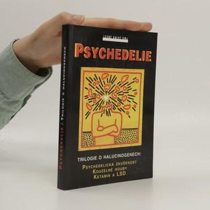 náhled knihy - Psychedelie : trilogie o haluciogenech. Psychedelická zkušenost. Kouzelné houby. Ketamin a LSD.