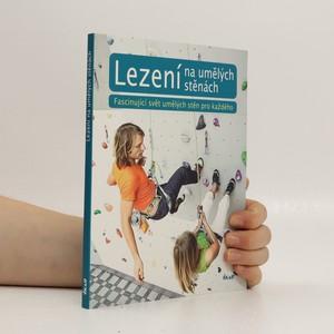 náhled knihy - Lezení na umělých stěnách : fascinující svět umělých stěn pro každého