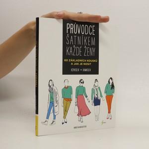 náhled knihy - Průvodce šatníkem každé ženy : 60 základních kousků a jak je nosit kdykoliv, kamkoliv