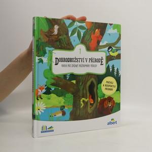 náhled knihy - Dobrodružství v přírodě : kniha pro zvídavé průzkumníky přírody. 1