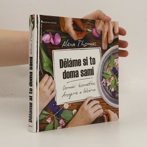 náhled knihy - Děláme si to doma sami : domácí kosmetika, drogerie a lékárna